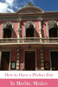 A Perfect 24 Hours in Merida, Mexico
