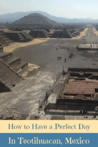 A Perfect 24 Hours in Teotihuacan, Mexico