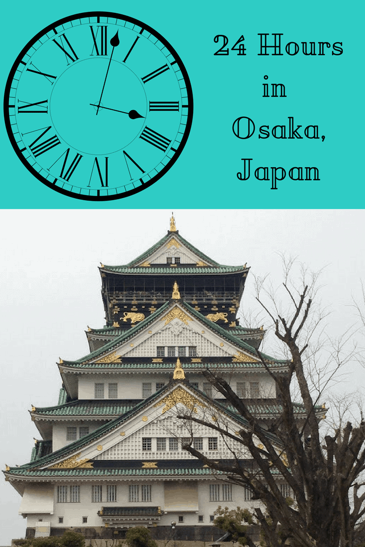 A Perfect 24 Hours in Osaka, Japan - Around the World in 24 Hours