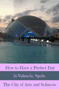 A Perfect 24 Hours in Valencia, Spain and the City of Arts and Sciences