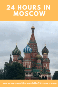 A Perfect 24 Hours in Moscow, Russia with Red Square